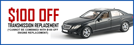 $100 Off Transmission Replacement (*Cannot Be Combined with $100 Off Engine Replacement)
